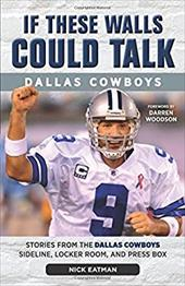 If These Walls Could Talk: Dallas Cowboys: Stories from the Dallas Cowboys Sideline, Locker Room, and Press Box 22498726