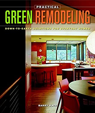 Practical Green Remodeling: Down-To-Earth Solutions for Everyday Homes 9781600850882