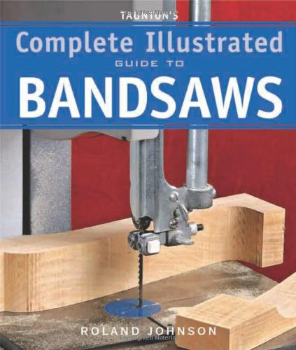 Taunton's Complete Illustrated Guide to Bandsaws 9781600850967