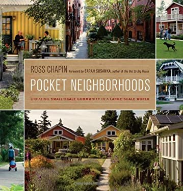 Pocket Neighborhoods: Creating Small-Scale Community in a Large-Scale World 9781600851070