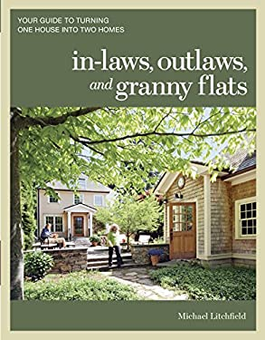 In-Laws, Outlaws, and Granny Flats: Your Guide to Turning One House Into Two Homes 9781600852510
