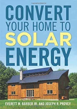 Convert Your Home to Solar Energy 9781600852527