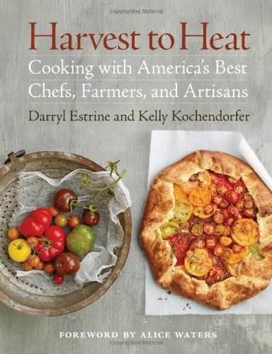 Harvest to Heat: Cooking with America's Best Chefs, Farmers, and Artisans 9781600852541