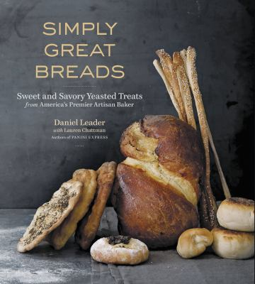 Simply Great Breads: Sweet and Savory Yeasted Treats from America's Premier Artisan Baker 9781600852978