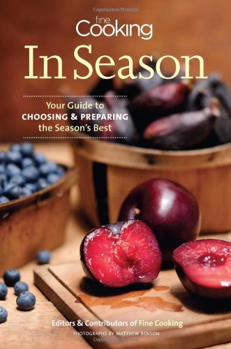 Fine Cooking in Season: Your Guide to Choosing and Preparing the Season's Best 9781600853036