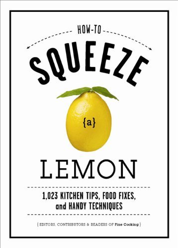How to Squeeze a Lemon: 1,023 Kitchen Tips, Food Fixes, and Handy Techniques