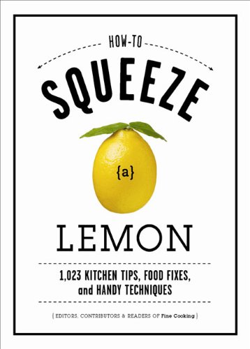 How to Squeeze a Lemon: 1,023 Kitchen Tips, Food Fixes, and Handy Techniques 9781600853265