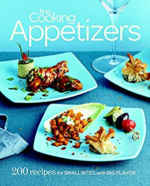 Fine Cooking Appetizers: 200 Recipes for Small Bites with Big Flavor 9781600853302