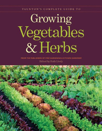 Taunton's Complete Guide to Growing Vegetables & Herbs 9781600853364