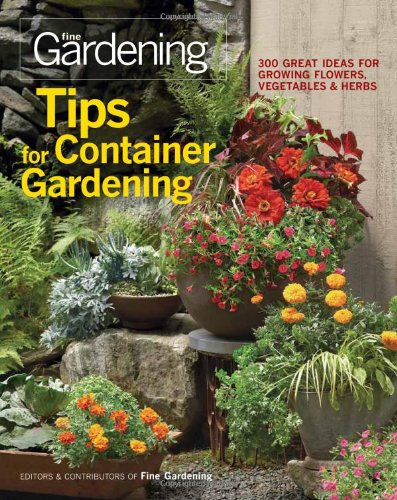 Tips for Container Gardening: 300 Great Ideas for Growing Flowers, Vegetables & Herbs 9781600853401