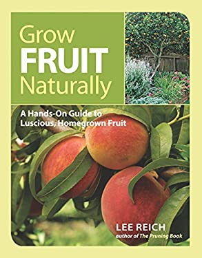 Grow Fruit Naturally: A Hands-On Guide to Luscious, Home-Grown Fruit 9781600853562