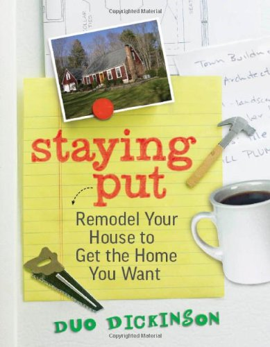 Staying Put: Remodel Your House to Get the Home You Want 9781600853647