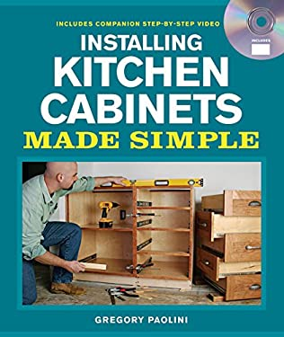 Installing Kitchen Cabinets Made Simple [With DVD] 9781600853678
