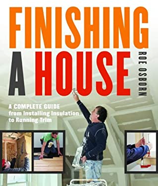 Finishing a House: A Complete Guide from Installing Insulation to Running Trim 9781600853937