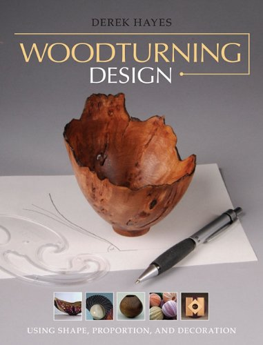 Woodturning Design: Using Shape, Proportion, and Decoration 9781600853999