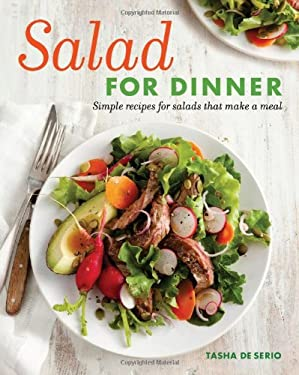 Salad for Dinner: Simple Recipes for Salads That Make a Meal 9781600854316