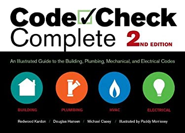Code Check Complete 2nd Edition: An Illustrated Guide to the Building, Plumbing, Mechanical, and Electrical Codes 9781600854934