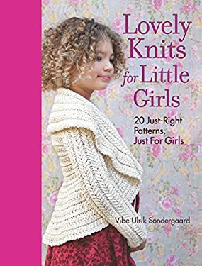 Lovely Knits for Little Girls: 20 Just-Right Patterns, Just for Girls 9781600855030