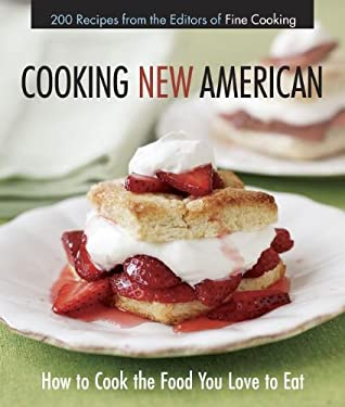 Cooking New American: How to Cook the Food You Really Love to Eat 9781600855092
