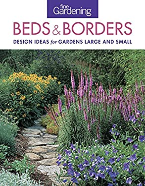 Fine Gardening Beds & Borders: Design Ideas for Gardens Large and Small 9781600858222