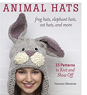 Animal Hats: 15 Patterns to Knit and Show Off 9781600859540