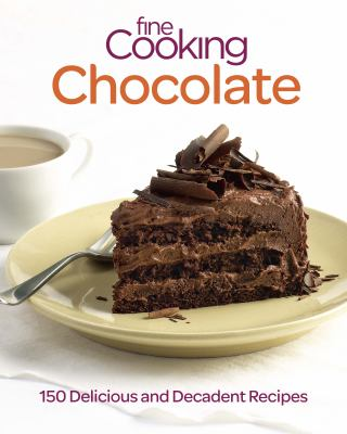 Fine Cooking Chocolate: 150 Delicious and Decadent Recipes 9781600859588