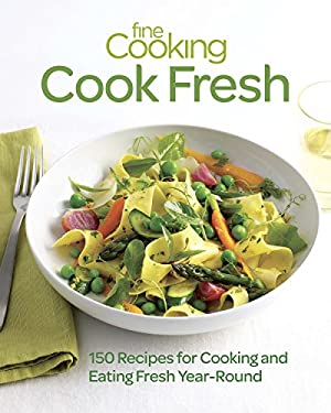Fine Cooking Cook Fresh: 150 Recipes for Cooking and Eating Year-Round 9781600859595