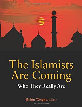 The Islamists Are Coming: Who They Really Are 9781601271341