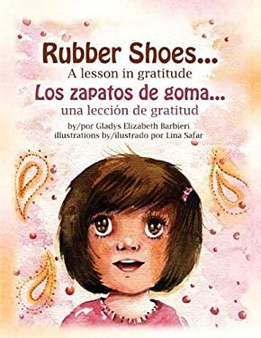 Rubber Shoes / Los Zapatos de Goma: A Lesson in Gratitude / Una Leccin de Gratitud 9781601310781