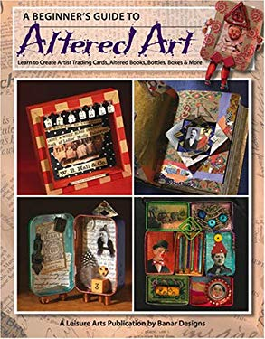 A Beginner's Guide to Altered Art 9781601400482