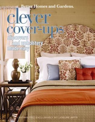 Better Homes and Gardens Clever Cover-Ups: Slipcovers and Upholstery Made Easy 9781601405951
