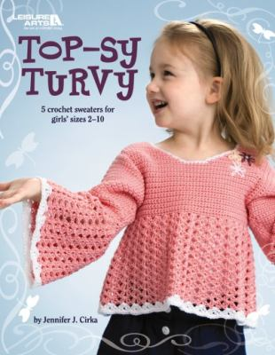 Top-Sy Turvy: 5 Crochet Sweaters for Girls' Sizes 2-10 9781601407191