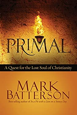 Primal: A Quest for the Lost Soul of Christianity 9781601423573