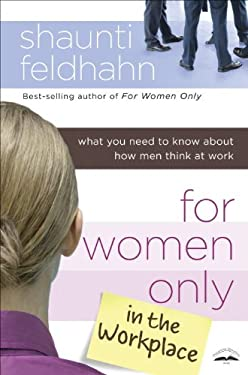 For Women Only in the Workplace: What You Need to Know about How Men Think at Work 9781601423788