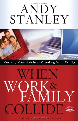 When Work & Family Collide: Keeping Your Job from Cheating Your Family 9781601423795