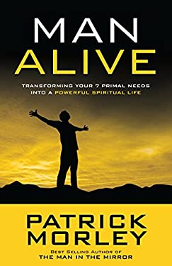 Man Alive: Transforming Your 7 Primal Needs Into a Powerful Spiritual Life 9781601423863