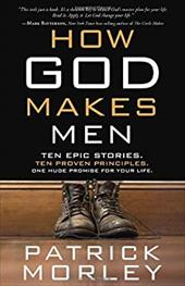 How God Makes Men: Ten Epic Stories. Ten Proven Principles. One Huge Promise for Your Life. 22207768