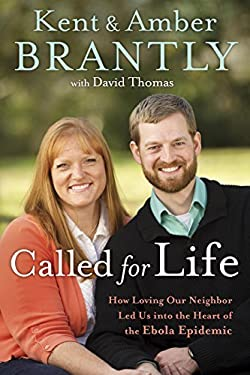 Called for Life : How Loving Our Neighbor Led Us into the Heart of the Ebola Epidemic