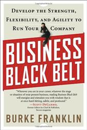 Business Black Belt: Develop the Strength, Flexibility and Agility to Run Your Company 7375958