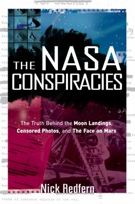 The NASA Conspiracies: The Truth Behind the Moon Landings, Censored Photos, and the Face on Mars 9781601631497