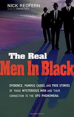 The Real Men in Black: Evidence, Famous Cases, and True Stories of These Mysterious Men and Their Connection to UFO Phenomena 9781601631572