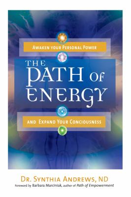 The Path of Energy: Awaken Your Personal Power and Expand Your Consciousness 9781601631725