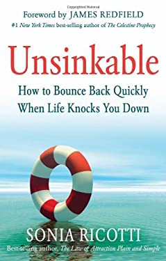 Unsinkable: How to Bounce Back Quickly When Life Knocks You Down 9781601631763