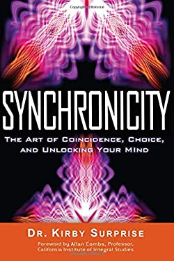 Synchronicity: The Art of Coincidence, Choice, and Unlocking Your Mind 9781601631831