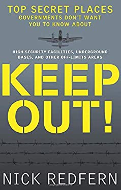 Keep Out!: Top Secret Places Governments Don't Want You to Know about 9781601631848