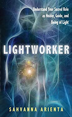 Lightworker: Understand Your Sacred Role as Healer, Guide, and Being of Light 9781601631886