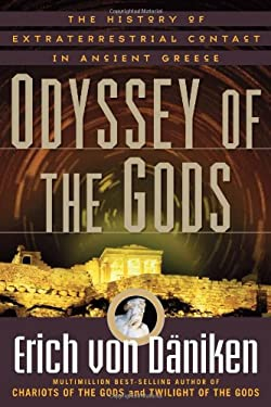 Odyssey of the Gods: The History of Extraterrestrial Contact in Ancient Greece 9781601631923