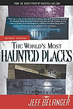 The World's Most Haunted Places, Revised Edition: From the Secret Files of Ghostvillage.com 9781601631930
