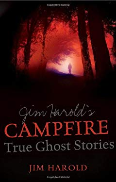 Jim Harold's Campfire: True Ghost Stories 9781601631947