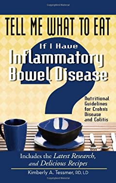 Tell Me What to Eat If I Have Inflammatory Bowel Disease: Nutritional Guidelines for Crohn's Disease and Colitis 9781601631954